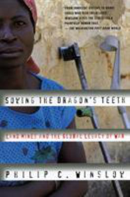 Sowing the Dragon's Teeth: Land Mines and the Global Legacy of War 9780807050057