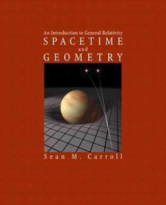 Spacetime and Geometry: An Introduction to General Relativity 9780805387322