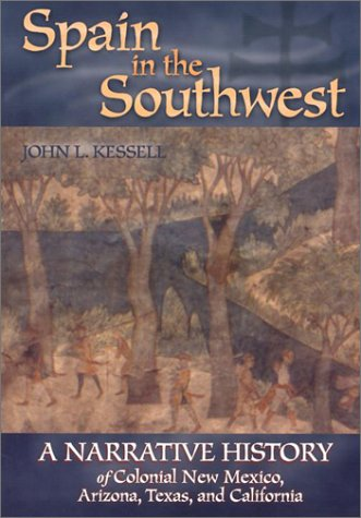 Spain in the Southwest: A Narrative History of Colonial New Mexico, Arizona, Texas, and California 9780806134840