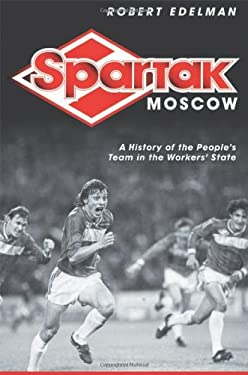 Spartak Moscow: A History of the People's Team in the Workers' State 9780801447426
