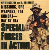 Special Forces in Action: Missions, Ops, Weapons, and Combat--Day by Day 3317928