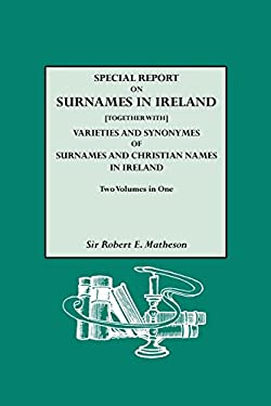 Special Report on Surnames in Ireland[together With] Varieties and Synonymes of Surnames and Christian Names in Ireland 9780806301877