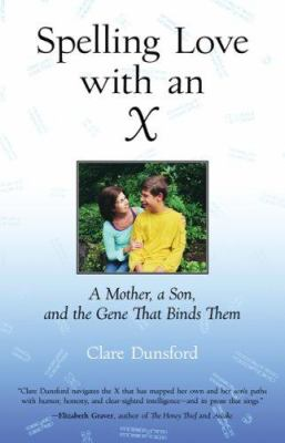Spelling Love with an X: A Mother, a Son, and the Gene That Binds Them 9780807072790