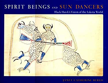 Spirit Beings and Sun Dancers: Black Hawk's Vision of the Lakota World 9780807614655