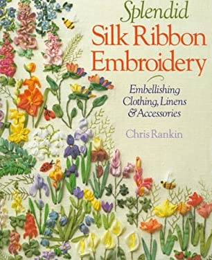 Splendid Silk Ribbon Embroidery: Embellishing Clothing, Linens & Accessories 9780806948812