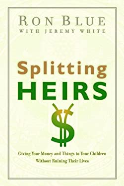 Splitting Heirs: Giving Your Money and Things to Your Children Without Ruining Their Lives 9780802413765