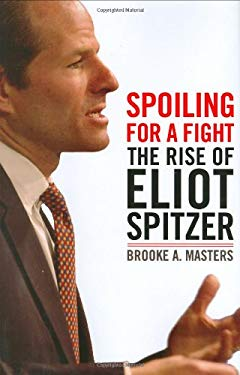 Spoiling for a Fight: The Rise of Eliot Spitzer 9780805079616