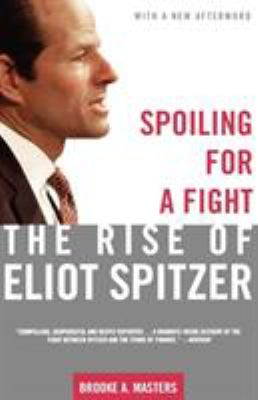 Spoiling for a Fight: The Rise of Eliot Spitzer 9780805083026