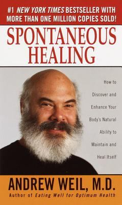Spontaneous Healing: How to Discover and Embrace Your Body's Natural Ability to Maintain and Heal Itself 9780804117944