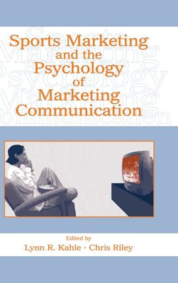Sports Marketing and the Psychology of Marketing Communication 9780805848267