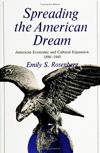 Spreading the American Dream: American Economic & Cultural Expansion 1890-1945 9780809001460