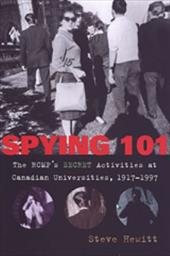 Spying 101: The Rcmp's Secret Activities at Canadian Universities, 1917-1997 3231077