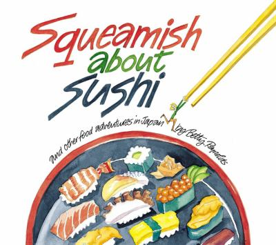 Squeamish about Sushi Squeamish about Sushi: And Other Food Adventures in Japan and Other Food Adventures in Japan 9780804833011