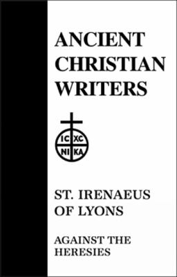 St. Irenaeus of Lyons Against the Heresies 9780809104543