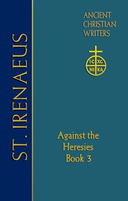St. Irenaeus of Lyons: Against the Heresies (Book 3) 9780809105892