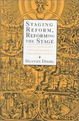 Staging Reform, Reforming the Stage: Protestantism and Popular Theater in Early Modern England 9780801433030