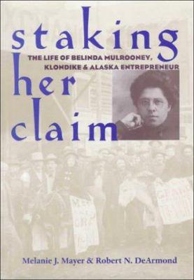 Staking Her Claim: Life of Belinda Mulrooney 9780804010221