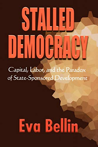 Stalled Democracy: Capital, Labor, and the Paradox of State-Sponsored Development 9780801439421