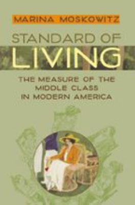 Standard of Living: The Measure of the Middle Class in Modern America 9780801889738