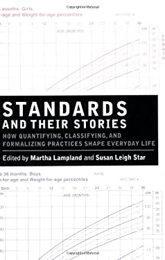 Standards and Their Stories: How Quantifying, Classifying, and Formalizing Practices Shape Everyday Life 9780801474613