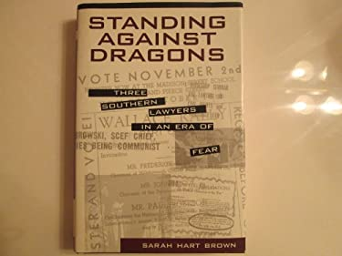 Standing Against Dragons: Three Southern Lawyers in an Era of Fear 9780807122075