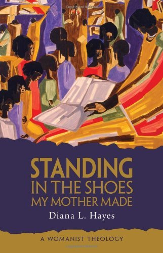 Standing in the Shoes My Mother Made: A Womanist Theology 9780800697570