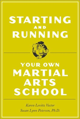 Starting and Running Your Own Martial Arts School Starting and Running Your Own Martial Arts School 9780804834285