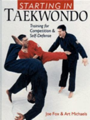 Starting in Taekwando: Training for Competition & Self-Defense 9780806961040