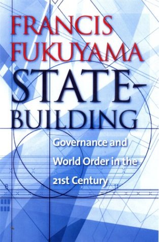 State-Building: Governance and World Order in the 21st Century 9780801442926