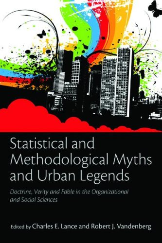 Statistical and Methodological Myths and Urban Legends: Doctrine, Verity and Fable in the Organizational and Social Sciences 9780805862379