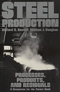 Steel Production: Processes, Products and Residuals 9780801818240