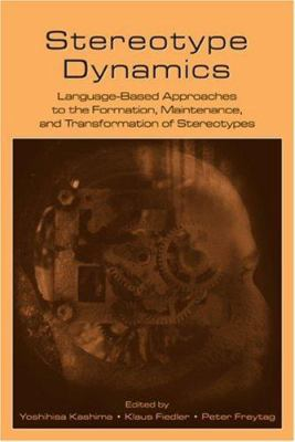 Stereotype Dynamics: Language-Based Approaches to the Formation, Maintenance, and Transformation of Stereotypes 9780805856781
