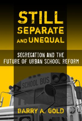 Still Separate and Unequal: Segregation and the Future of Urban School Reform 9780807747568
