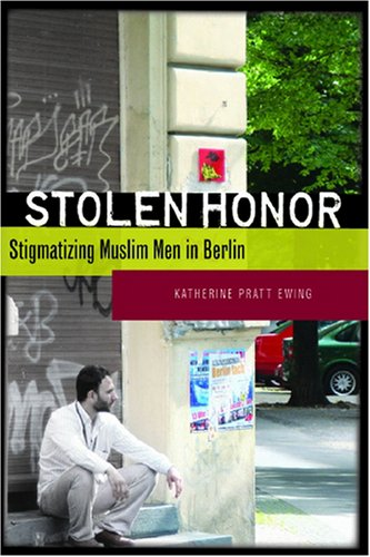 Stolen Honor: Stigmatizing Muslim Men in Berlin 9780804759007