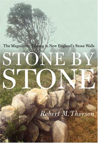 Stone by Stone: The Magnificent History in New England's Stone Walls 9780802776877