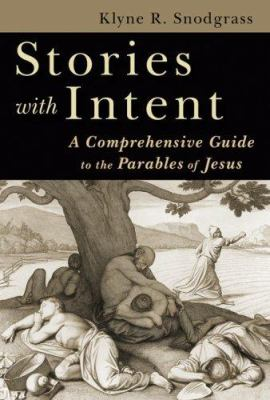 Stories with Intent: A Comprehensive Guide to the Parables of Jesus 9780802842411