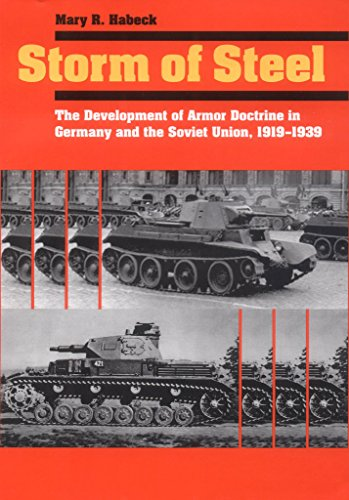 Storm of Steel: The Development of Armor Doctrine in Germany and the Soviet Union, 1919-1939 9780801440748