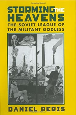 Storming the Heavens: The Soviet League of the Militant Godless 9780801434853