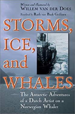 Storms, Ice, and Whales: The Antarctic Adventures of a Dutch Artist on a Norwegian Whaler 9780802821256
