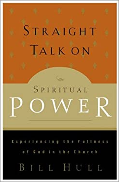 Straight Talk on Spiritual Power: Experiencing the Fullness of God in the Church 9780801091360