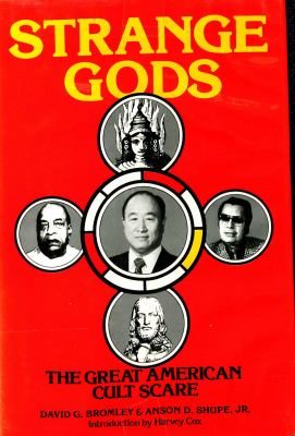 Strange Gods : The Great American Cult Scare by Bromley, David G.-ExLibrary