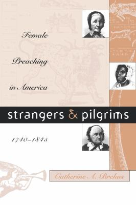 Strangers and Pilgrims: Female Preaching in America, 1740-1845 9780807847459