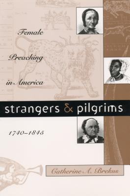Strangers and Pilgrims: Female Preaching in America, 1740-1845 9780807824412