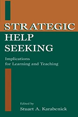 Strategic Help Seeking: Implications for Learning and Teaching 9780805823851