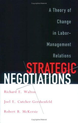 Strategic Negotiations: A Theory of Change in Labor-Management Relations 9780801486975