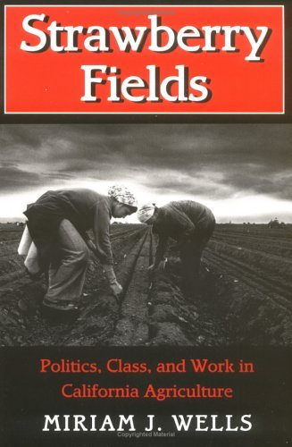 Strawberry Fields: Politics, Class, and Work in California Agriculture 9780801482793