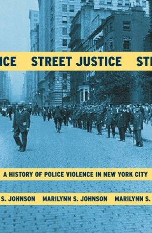 Street Justice: A History of Police Violence in New York City 9780807050224