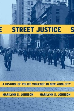 Street Justice: A History of Police Violence in New York City 9780807050231