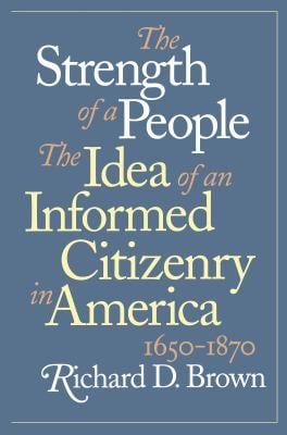 Strength of a People: The Idea of an Informed Citizenry in America, 1650-1870 9780807846636