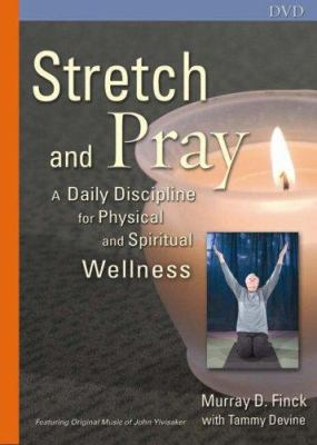 Stretch and Pray: A Daily Discipline for Physical and Spiritual Wellness 9780806653075